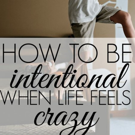 How to be intentional when life feels crazy