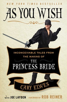 Book Cover: As You Wish, from http://books.simonandschuster.com/As-You-Wish/Cary-Elwes/9781476764023