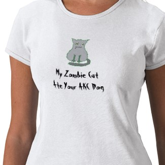 my zombie cat ate your AKC dog tshirt