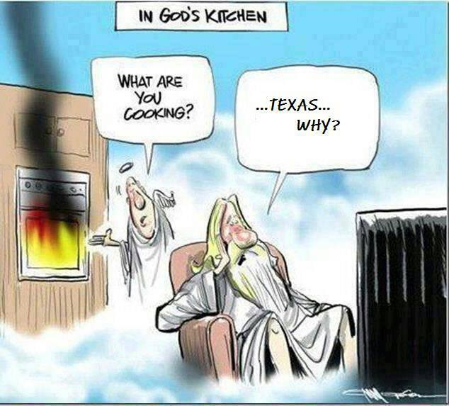 God is cooking Texas. My cousin says southern Utah is for dessert.