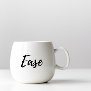 mug with my inspiring word of the year on it = ease