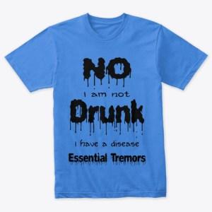 No I am not drunk, I have a disease Essential Tremors