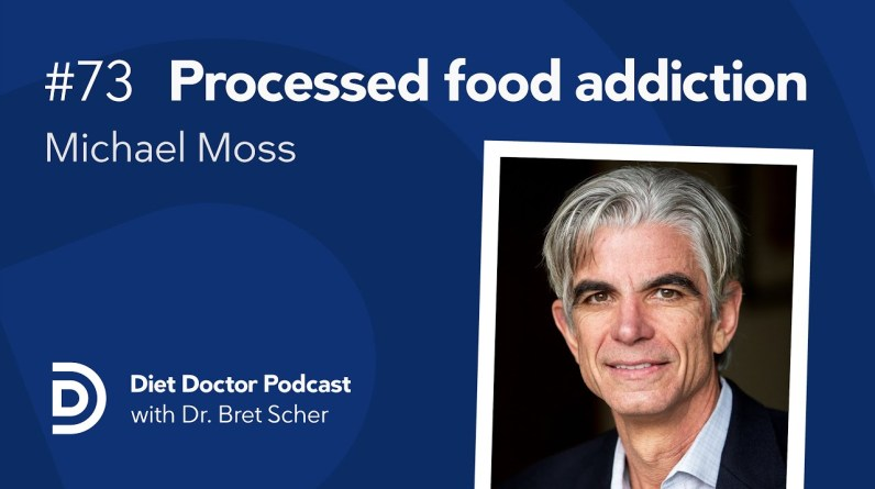 Processed food addiction with Michael Moss — Diet Doctor Podcast