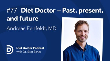 Diet Doctor — Past, present, and future with Dr. Andreas Eenfeldt — Diet Doctor Podcast