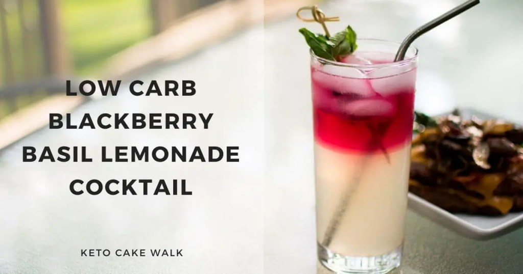 Low Carb Blackberry Basil Lemonade Cocktail -keto cake walk-