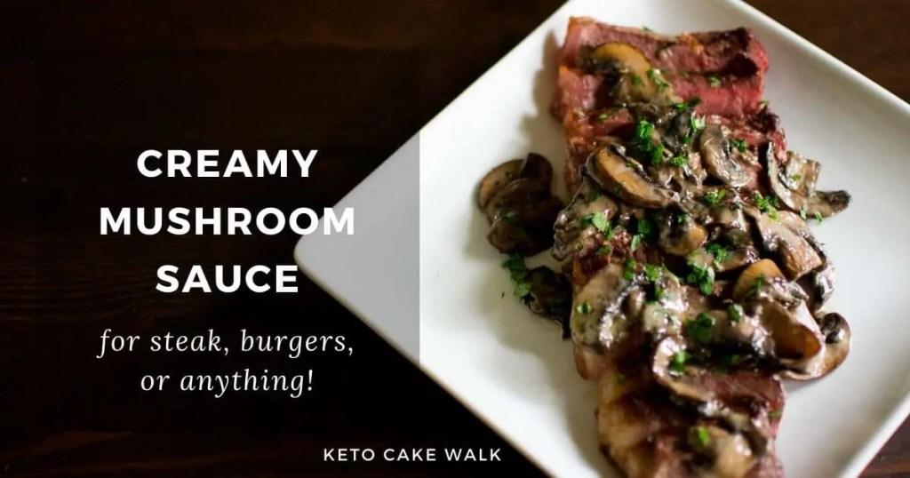 Creamy Mushroom Sauce -keto cake walk-