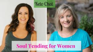 Keto Chat Episode 139: Soul Tending for Women