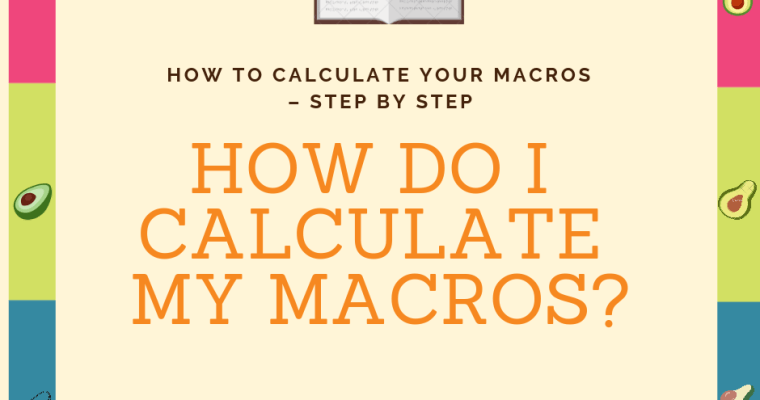 HOW DO I CALCULATE MY MACROS?
