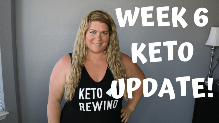 WEEK 6 KETO UPDATE!