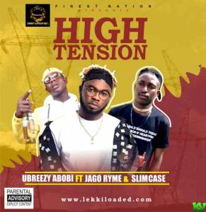 Ubreezy Abobi – High Tension Ft. Jago Ryme & Slimcase