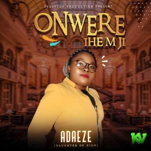 Adaeze – Onwere Ihe M Ji