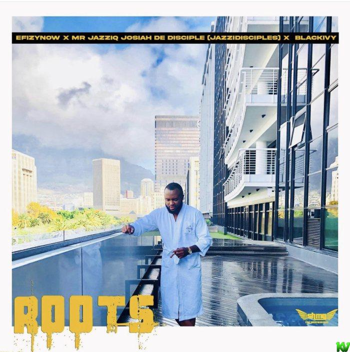 EfizyNow Ft. Mr Jazziq x Josiah De Disciple x BlackIvy – Roots