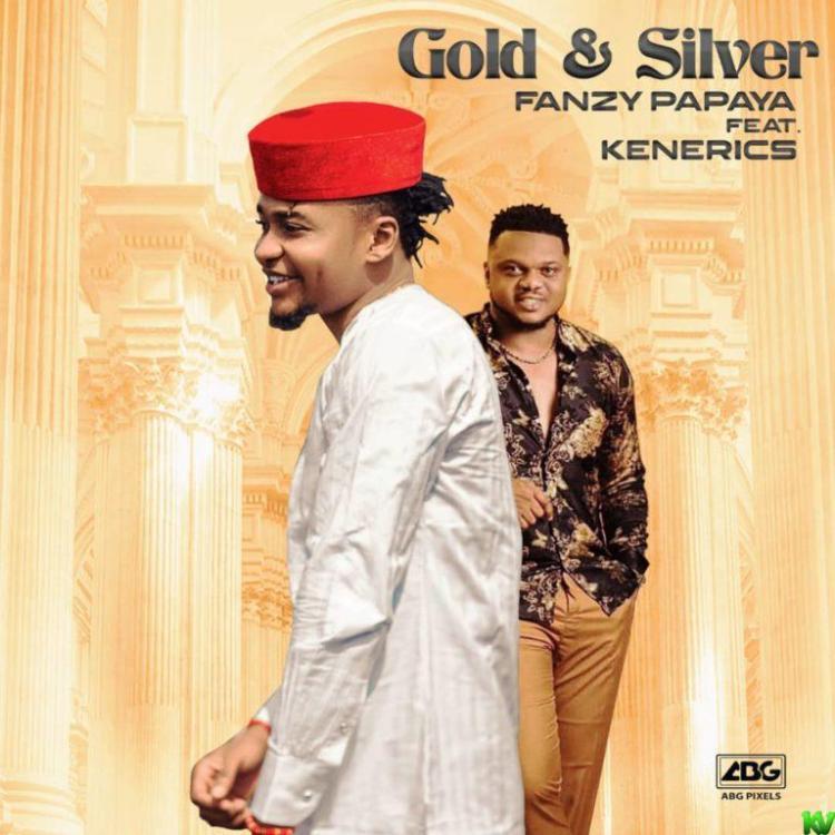 Fanzy Papaya – Gold and Silver ft. KenErics