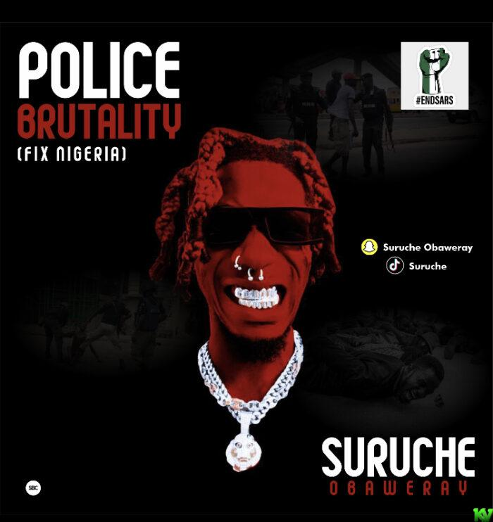 Suruche – Police Brutality (Fix Nigeria)