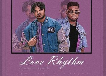 Chisim Ft. Jaywillz – Love Rhythm