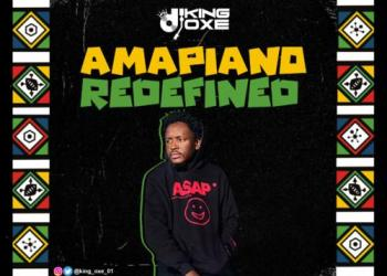 DJ King Oxe – Amapiano Redefined