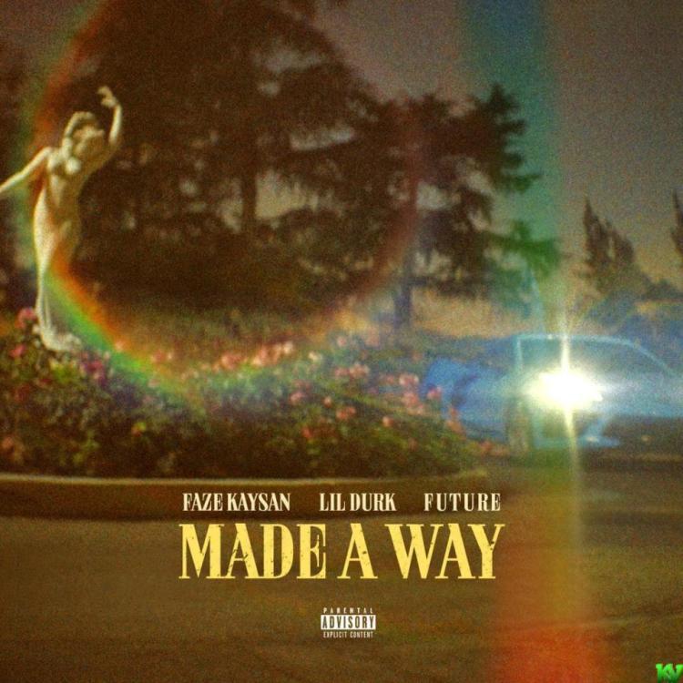 FaZe Kaysan Ft. Lil Durk & Future – Made A Way