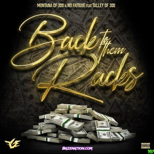 Montana Of 300 & No Fatigue – Back To Them Racks (feat. Talley Of 300)