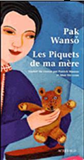 <b>Les piquets de ma mère</b> Par PAK Wanseo Actes Sud, 2007 Traduit par Patrick Maurus et Mun Shi Yeun