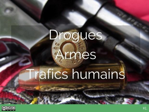 Drogues, Armes, Trafics humains