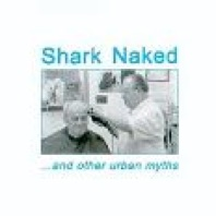 Shark Naked and other urban myths  Notes Kevin Coates