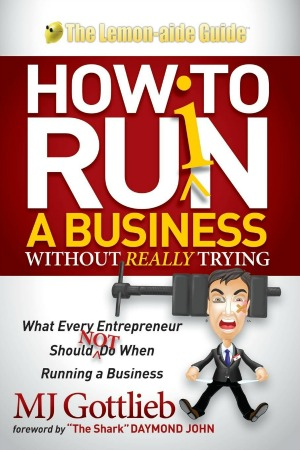 How to Ruin a Business Without Really Trying: What Every Entrepreneur Should Not Do When Running a Business