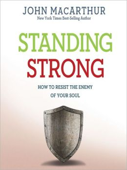 Standing Strong How to Resist the Enemy of Your Soul