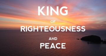 King of Righteousness and Peace
