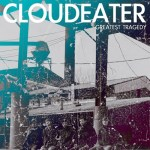 Cloudeater - Greatest Tragedy