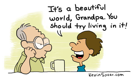 "Cartoon of a boy and a grandfather. The boy says, ""It's a beautiful world, Grandpa. You should try living in it."""