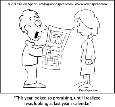 "Cartoon of a guy with a calendar. He says to a woman, ""This year looked so promising, until I realized I was looking at last year's calendar."""