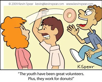 "Cartoon of a man tossing a donut to a teenager. The man says, ""The youth have been great voluntters. Plus, they word for donuts!"""