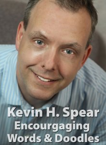 Kevin H. Spear: Encouraging Words & Doodles