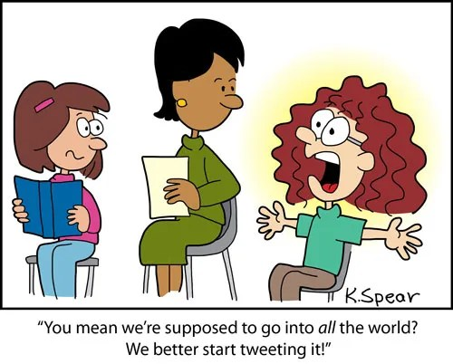 "Cartoon of a church teacher and two girls. One girl says, ""You mean we're supposed to go into all the world? We better start tweeting about it!"""