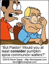 """But Pastor! Would you at least consider pumpkin spice communion wafers?"""