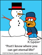 "Cartoon of boy saying to a snowman, ""Psst! I know where you can get eternal life."""