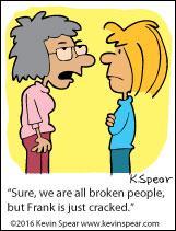 "Cartoon of one woman saying to another, ""Sure we're all broken people, but Frank is just cracked!"""