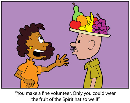 "Cartoon of a man wearing a fruit hat. A woman says, ""You make a fine volunteer. Only yo could wear the Fruit of the Spirit hat so well."""
