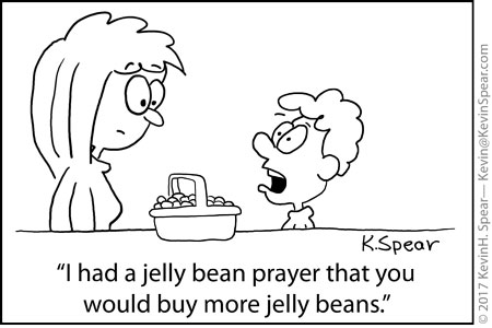 "cartoon of a mom and boy with jelly bean basket. The boy says, ""I had a jelly bean prayer that you would buy more jelly beans."""