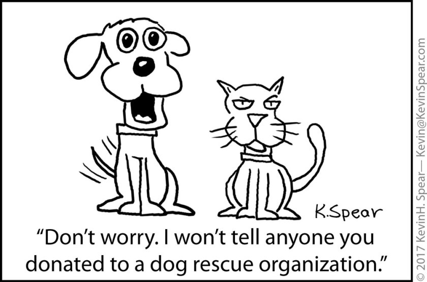 "Cartoon of a dog and cat. The dog says, ""Don't worry. I won't tell anyone you donated to a dog rescue organization."""
