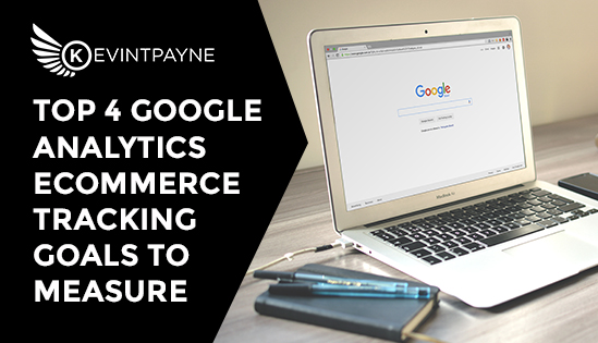 Top 4 Google Analytics Ecommerce Tracking Goals To Measure