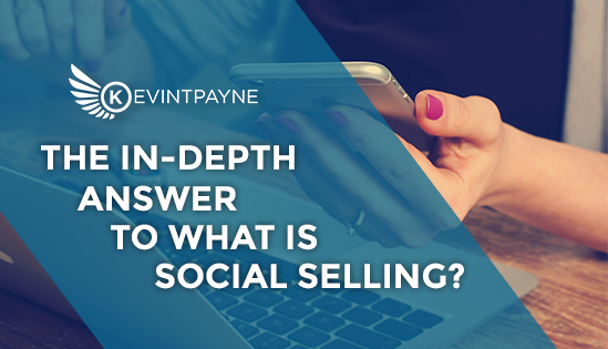 The In-depth Answer To What is Social Selling?