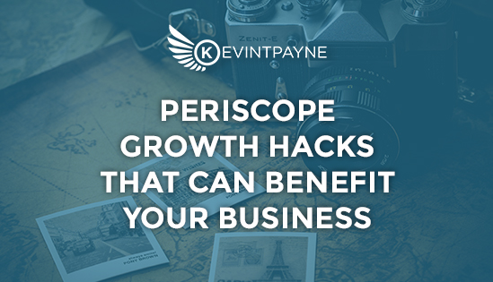Periscope Growth Hacks That Can Benefit Your Business
