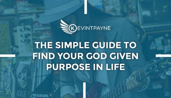 The Simple Guide To Find Your God Given Purpose In Life