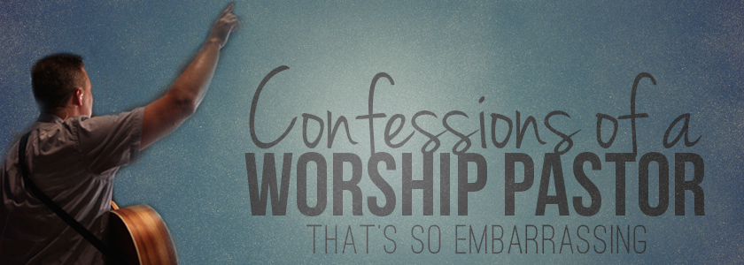 confessions-of-a-worship-pastor-embarrassing-840x400