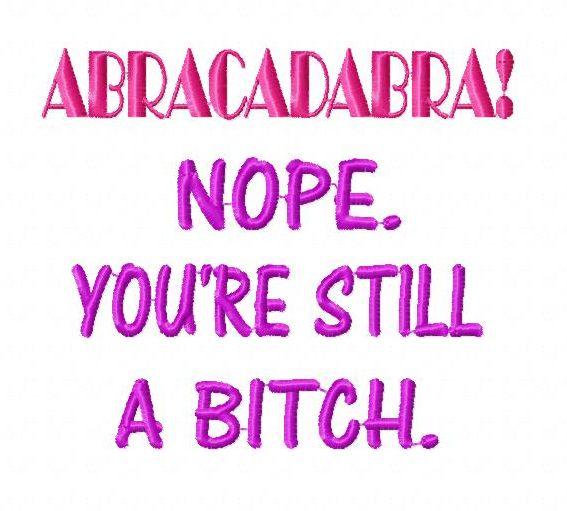 Funny Abracadabra Bitch Tshirt Gag Gift Embroidery Design