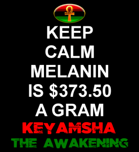 The price of melanin is $373.50 a gram. That is over $300 a gram more than gold and 6 times the value of gold.
