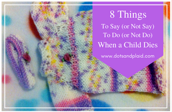 8 Things to Say or Do When a Child Dies