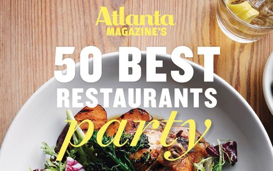 Atlanta Magazine's 50 Best Restaurants Party Is Coming