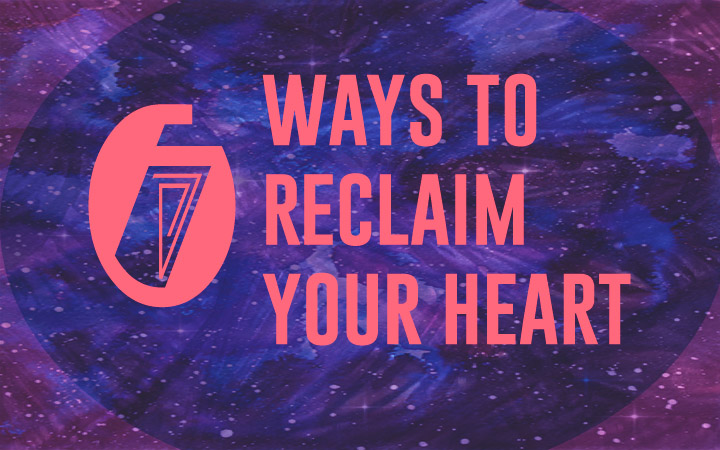 Six Ways to Reclaim Your Heart